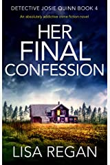 Her Final Confession: An absolutely addictive crime fiction novel (Detective Josie Quinn Book 4) Kindle Edition