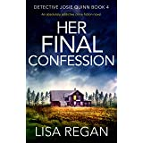 Her Final Confession: An absolutely addictive crime fiction novel (Detective Josie Quinn Book 4)