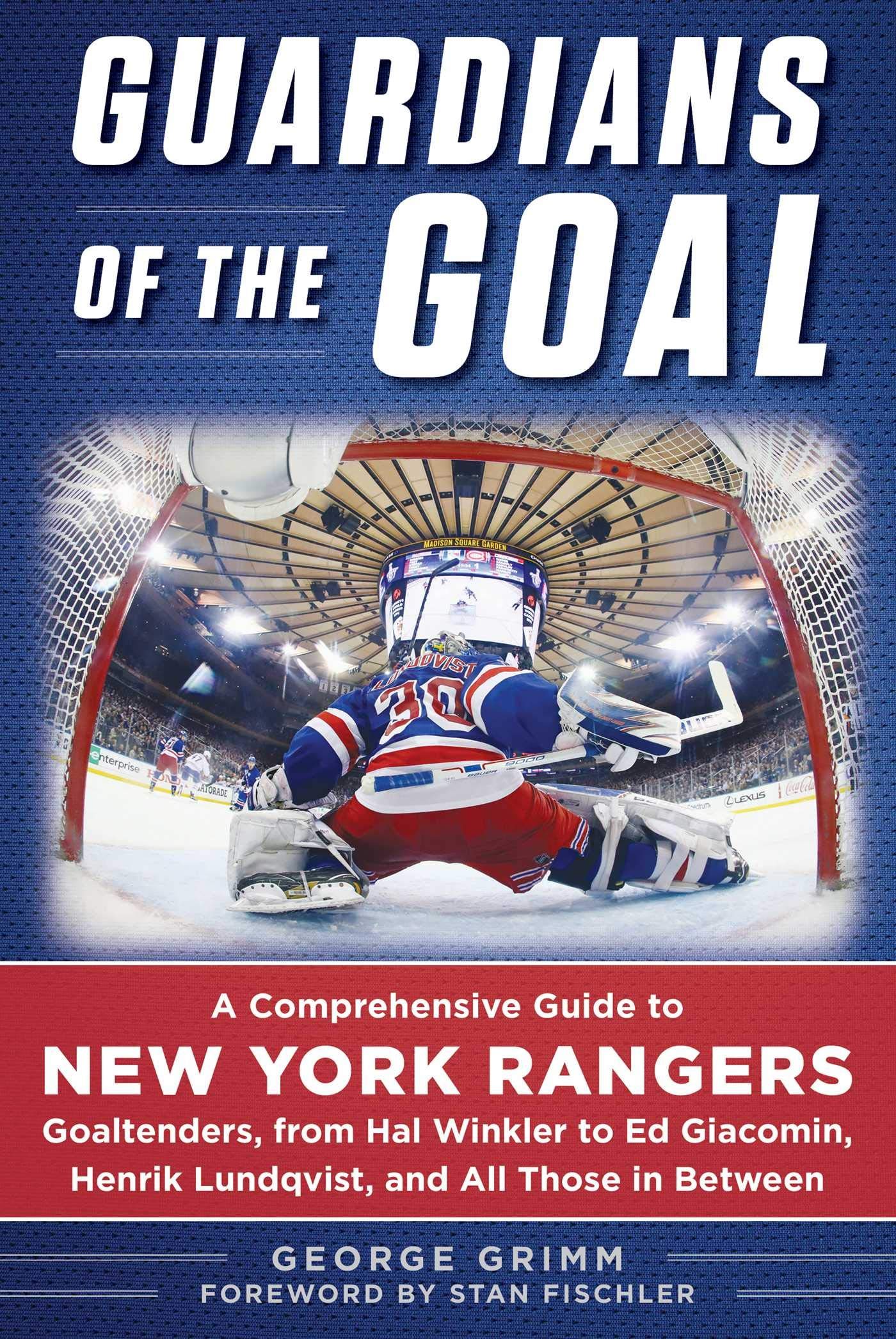 Guardians of the Goal: A Comprehensive Guide to New York Rangers Goaltenders, from Hal Winkler to Ed Giacomin, Henrik Lundqvist, and All Those in Between by Sports Publishing
