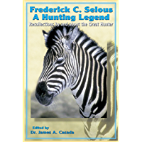 Frederick Selous: Recollections by and about the Great