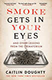 Smoke Gets in Your Eyes: And Other Lessons from the Crematorium