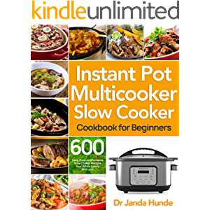 Instant Pot Multicooker Slow Cooker Cookbook for Beginners: Easy, Fresh & Affordable 600 Slow Cooker Recipes Your Whole…