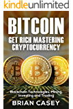 Bitcoin: Get Rich Mastering Cryptocurrency, Blockchain Technologies, Mining, Investing and Trading (Cryptocurrency for Beginners)