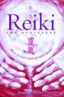 Reiki For Beginners: How To Heal Yourself With