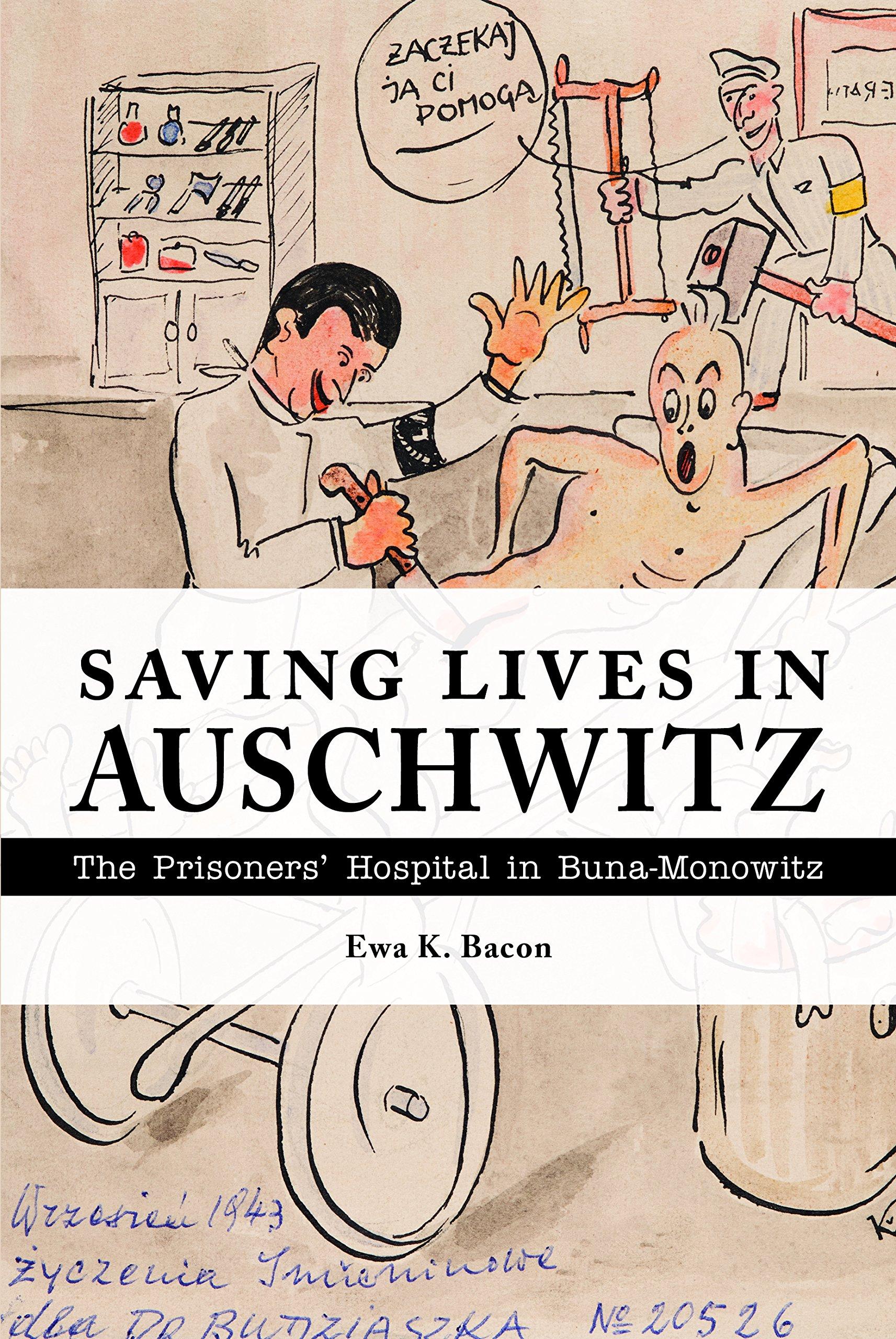 Saving Lives in Auschwitz: The Prisoners' Hospital in Buna-Monowitz