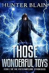 Those Wonderful Toys: Preternatural Chronicles Book 7 (The Preternatural Chronicles) Kindle Edition