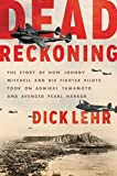 Dead Reckoning: The Story of How Johnny Mitchell and His Fighter Pilots Took on Admiral Yamamoto and Avenged Pearl…