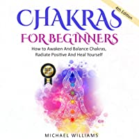 Chakras for Beginners: How to Awaken and Balance Chakras, Radiate Positive Energy and Heal Yourself
