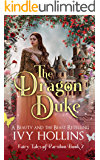 The Dragon Duke: A Beauty and the Beast Retelling (Fairy Tales of Parsilon Book 2)