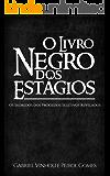 O Livro Negro dos Estágios: Os Segredos dos Processos Seletivos Revelados