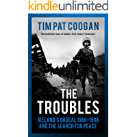 The Troubles: Ireland's Ordeal 1966–1995 and the Search for Peace