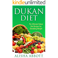 Dukan Diet: The Untimate Dukan Diet Recipes For Shredding Weight.