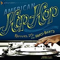 American Hip-Hop: Rappers, DJs, and Hard Beats (American Music Milestones)