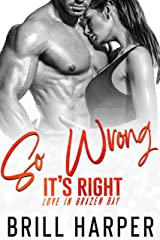 So Wrong It's Right (Love in Brazen Bay Book 3) Kindle Edition