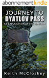 Journey to Dyatlov Pass: An Explanation of the Mystery (English Edition)
