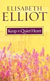 Keep a Quiet Heart by Elisabeth Elliot (1-Sep-2004) Paperback
