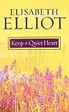 Keep a Quiet Heart by Elisabeth Elliot (1-Sep-2004) Paperback