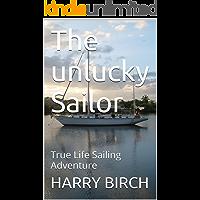 The  unlucky Sailor: True  Life  Sailing Adventure