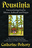Poustinia:: Encountering God in Silence, Solitude and Prayer (Madonna House Classics Book 1)