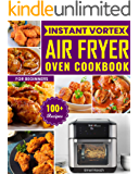 Instant Vortex Air Fryer Oven Cookbook For Beginners: 100+ Quick, Easy & Delicious Air Fryer Oven Recipes For Fast…