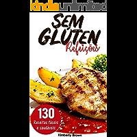 Refeições sem Glúten: 130 receitas fáceis e saudáveis: Emagreça comendo sem glúten no seu almoço e jantar