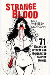 Strange Blood: 71 Essays on Offbeat and Underrated Vampire Movies Kindle Edition