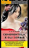 Cenerentola e gli Zombie: La guerriera più letale del regno si prepara a guidare l'apocalisse zombie. (Principesse e Zombie Vol. 1)