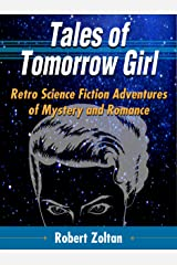 Tales of Tomorrow Girl: Retro Science Fiction Adventures of Mystery and Romance Kindle Edition