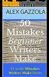 50 Mistakes Beginner Writers Make (Mistakes Writers Make Book 1)
