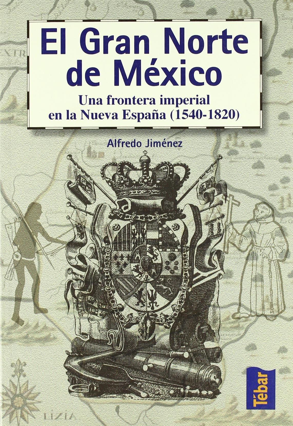 El gran norte de México: Frontera imperial en la Nueva España 1540 ...