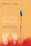 Loving Samuel: Suffering, Dependence, and the Calling of Love