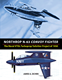Northrop N-63 Convoy Fighter: The Naval VTOL Turboprop Tailsitter Project of 1950 (English Edition)