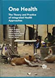 One Health: The Theory and Practice of Integrated