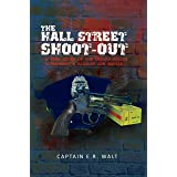 The Hall Street Shoot-Out: A True Story of the Dallas Police Department's Biggest Gun Battle