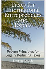 Taxes for International Entrepreneurs and Expats: Proven Principles for Legally Reducing Taxes Kindle Edition