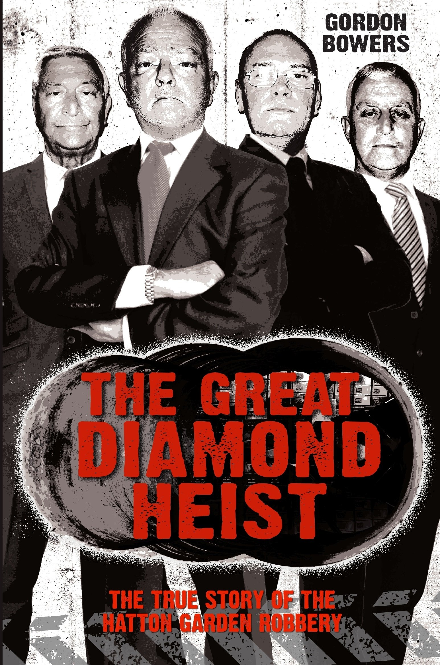 The Great Diamond Heist The Incredible True Story Of The Hatton Garden Robbery The True Story Of The Hatton Garden Robbery Amazon Co Uk Gordon Bowers 9781784189785 Books