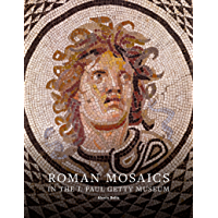 Roman Mosaics in the J. Paul Getty Museum (English Edition)