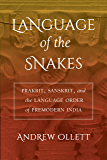 Language of the Snakes: Prakrit, Sanskrit, and the Language Order of Premodern India (South Asia Across the Disciplines)