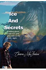 Ice And Secrets: Steamy romantic suspense in Alaska. Kindle Edition