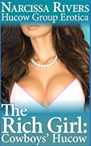 The Rich Girl: Cowboys' Hucow (Hucow Group Erotica) (Taking the Hucow Book 5)