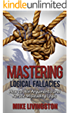 Mastering Logical Fallacies: How to Win Arguments and Refute Misleading Logic