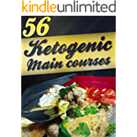 56 Ketogenic Main Courses (Ketogenic Cookbook, Ketogenic Recipes, Weight loss, low carb)