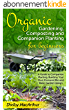 Organic Gardening, Garden Design, Composting and Companion Planting for Beginners: A Guide to Companion Planting, Building Your Own Compost Bin and Basic Garden Design (English Edition)