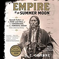 Empire of the Summer Moon: Quanah Parker and the Rise and Fall of the Comanches,...