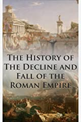 The History of The Decline and Fall of the Roman Empire: Complete and Unabridged (With All Six Volumes, Original Maps, Working Footnotes, Links to Audiobooks and Illustrated) Kindle Edition