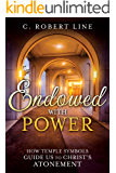 Endowed with Power: How Temple Symbols Guide Us to Christ's Atonement