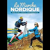 La Marche nordique: Bien-être, santé, performance (SPORTS D'ENDURA) (French Edition)