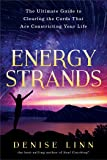 Energy Strands: The Ultimate Guide To Clearing The Energy Cords That Are Constricting Your Life