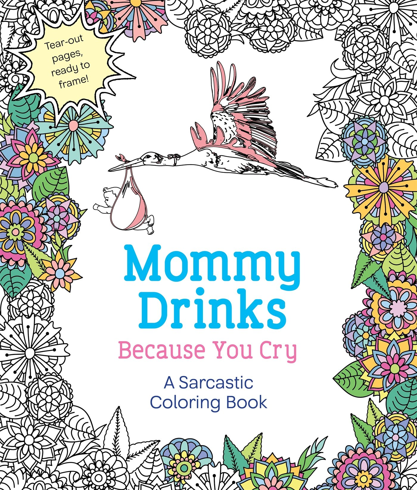 Mommy Drinks Because You Cry: A Sarcastic Coloring Book: Hannah ...