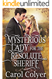A Mysterious Lady for the Resolute Sheriff: A Historical Western Romance Book